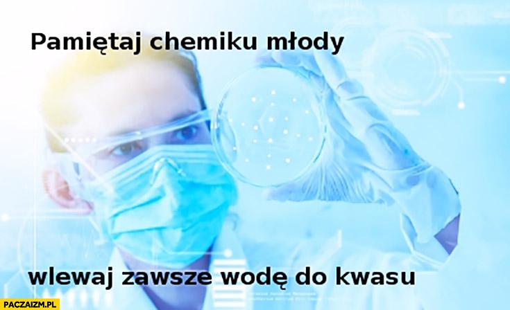 Pamiętaj chemiku młody wlewaj zawsze wodę do kwasu