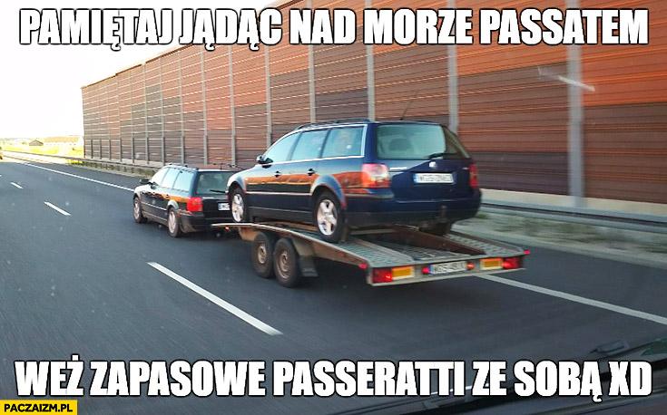 Pamiętaj jadąc nad morze Passatem weź zapasowe Passeratti ze sobą na lawecie