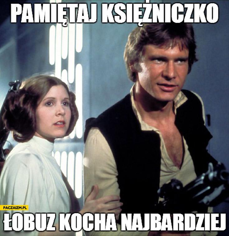 Pamiętaj księżniczko łobuz kocha najbardziej Han Solo