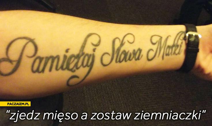 Pamiętaj słowa matki tatuaż zjedz mięso a zostaw ziemniaczki