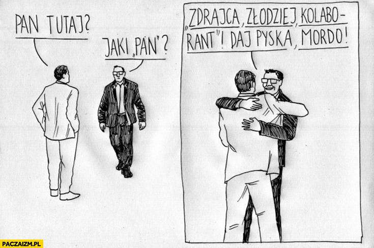 Pan tutaj jaki pan zdrajca, złodziej kolaborant daj pyska mordo urodziny Mazurka