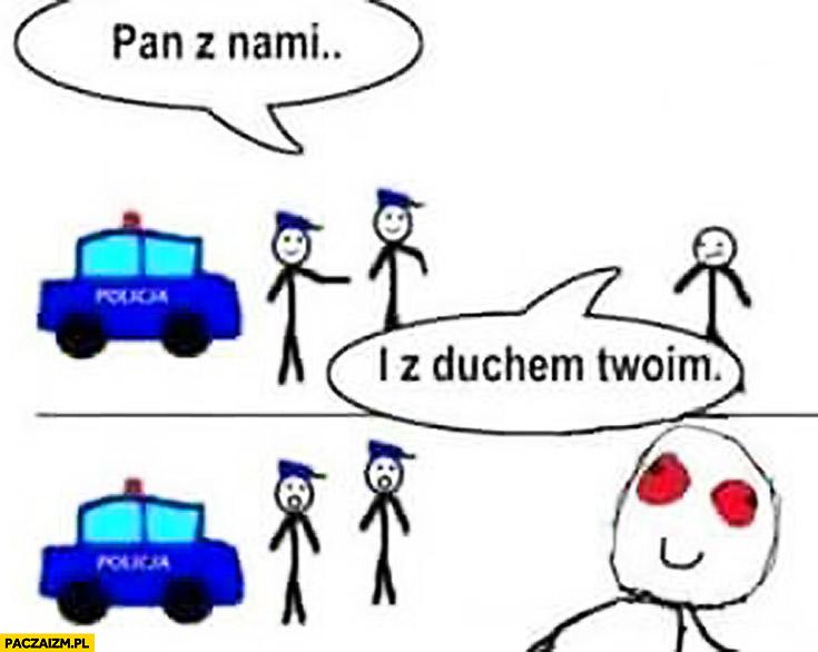 Pan z nami i z duchem Twoim policja