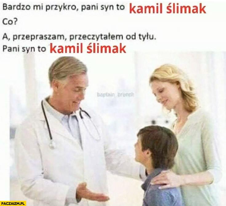 Pani syn to Kamil Ślimak. Co? Przepraszam przeczytałem od tyłu, Pani syn to Kamil Ślimak lekarz