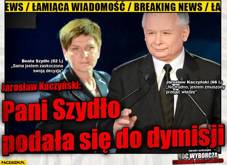 Pani Szydło podała się do dymisji Kaczyński faktoid