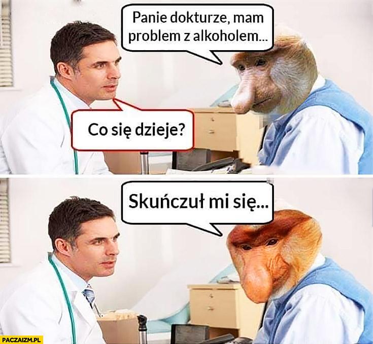 Panie doktorze mam problem z alkoholem, co się dzieje? Skończył mi się typowy Polak nosacz małpa