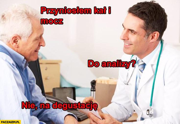 Panie doktorze przyniosłem kał i mocz. Do analizy? Nie, na degustację