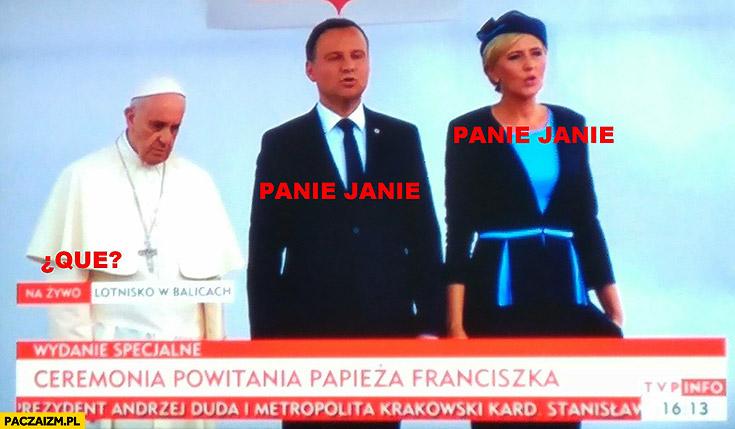 Panie Janie, panie Janie, que? Papież Franciszek Andrzej Duda Agata Duda