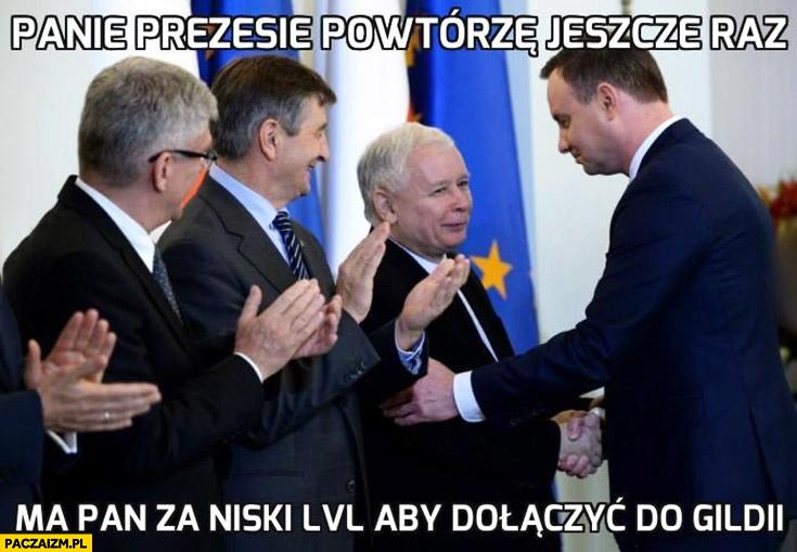 Panie prezesie powtórzę jeszcze raz, ma pan za niski level aby dołączyć do gildii Duda Kaczyński