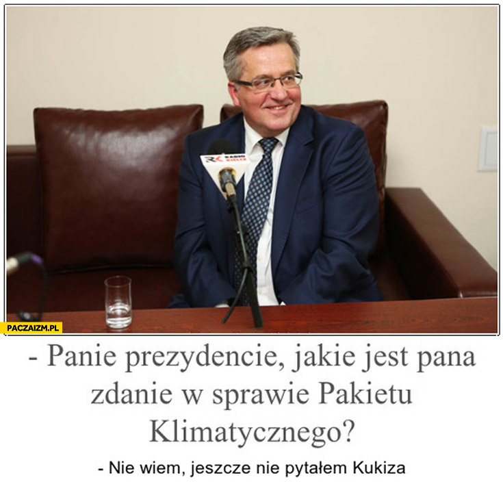 Panie Prezydencie jakie jest Pana zdanie w sprawie pakietu klimatycznego nie wiem jeszcze nie pytałem Kukiza Bronek Komorowski