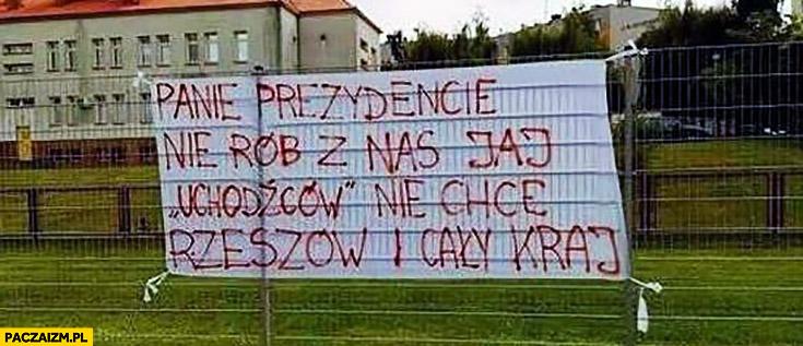 Panie prezydencie nie rób z nas jaj, uchodźców nie chce Rzeszów i cały kraj napis transparent