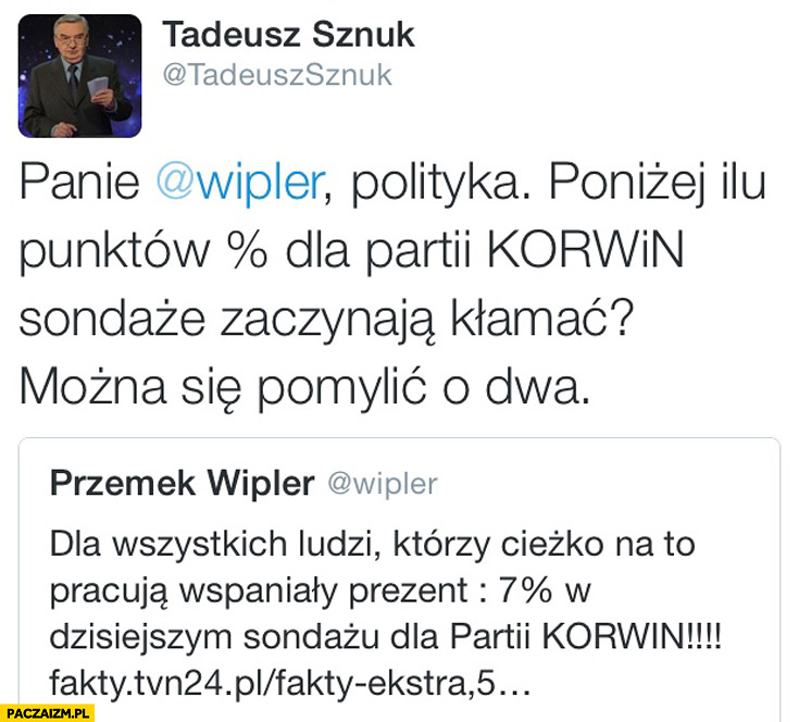 Panie Wipler poniżej ilu procent dla partii Korwin sondaże zaczynają kłamać? Tadeusz Sznuk