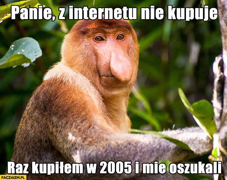 Panie z internetu nie kupuję, raz kupiłem w 2005 i mnie oszukali typowy Polak nosacz małpa