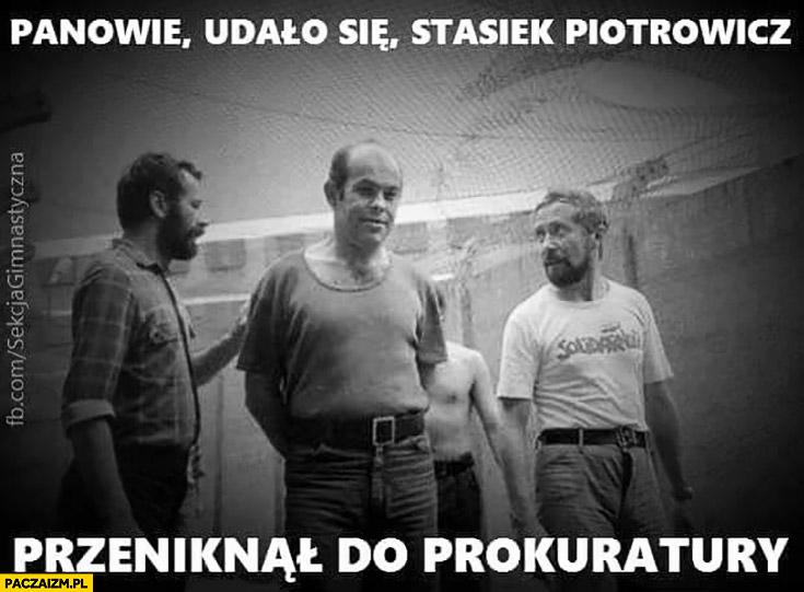 Panowie udało się Piotrowicz przeniknął do prokuratury Kuroń internowani Solidarność