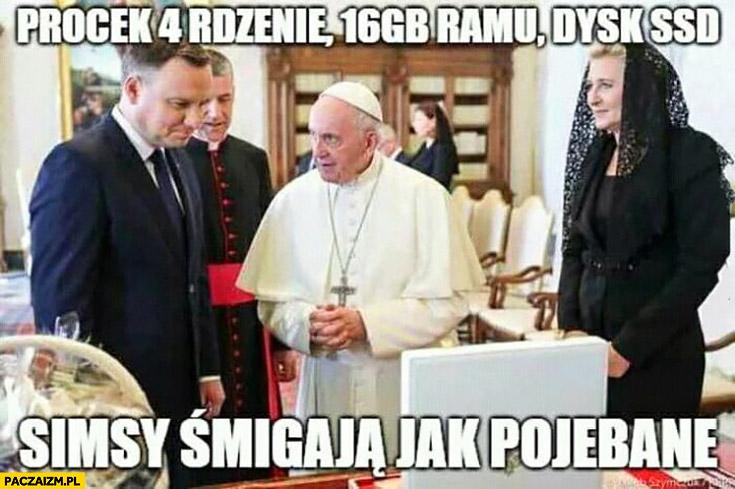 Papież Franciszek do Dudy pokazuje komputer procek 4 rdzenie, 16 GB RAMu dysk SSD, Simsy śmigają jak pojechane