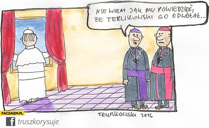 Papież Franciszek nie wiem jak mu powiedzieć ze Terlikowski go odwołał biskupi
