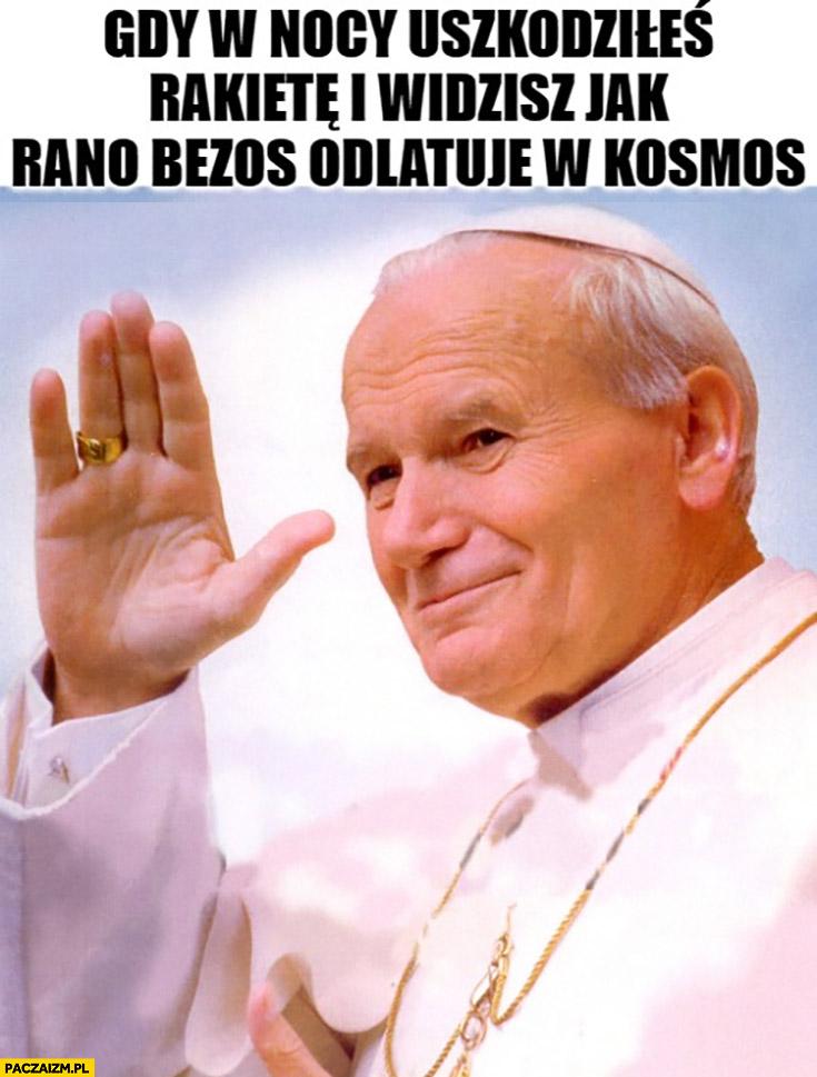 Papież Jan Paweł 2 gdy w nocy uszkodziłeś rakietę i widzisz jak rano Bezos odlatuje w kosmos