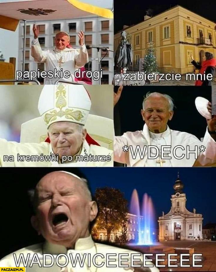 Papież Jan Paweł II papieskie drogi zabierzcie mnie na kremówki po maturze wdech Wadowice