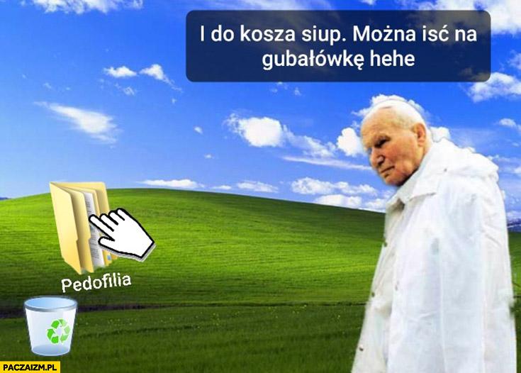 Papież Jan Paweł II pedofilia do kosza siup można iść na Gubałówkę hehe