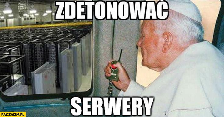 Papież Jan Paweł II zdetonować serwery