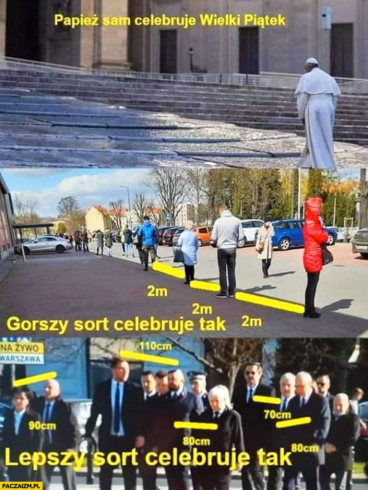 Papież sam celebruje Wielki Piątek, gorszy sort celebruje w odstępach, lepszy sort Kaczyński rocznica smoleńska