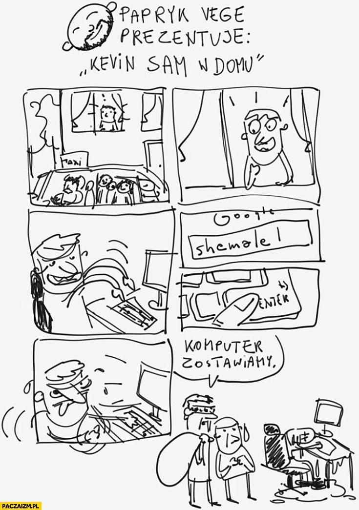 Papryk Vege prezentuje Kevin Sam w domu komputer zostawimy onanista
