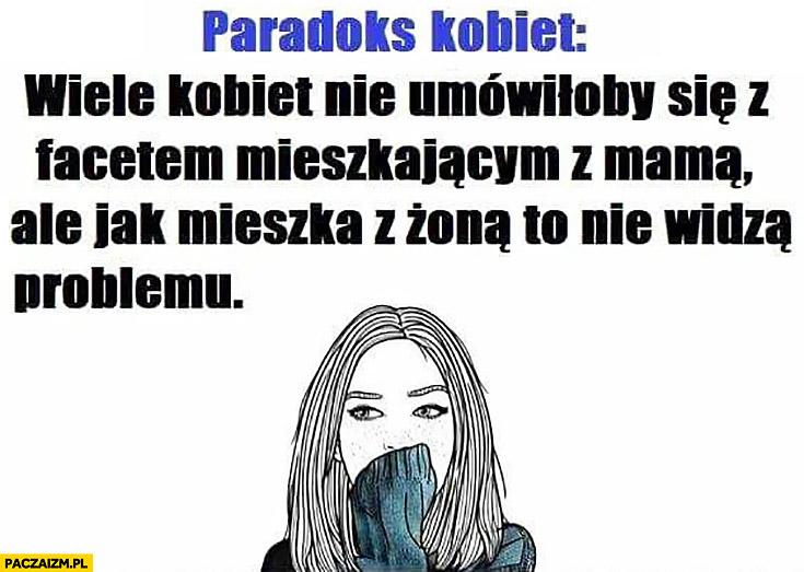 Paradoks kobiet wiele nie umówiłoby się z facetem mieszkającym z mamą, ale jak mieszka z żoną to nie widzą problemu