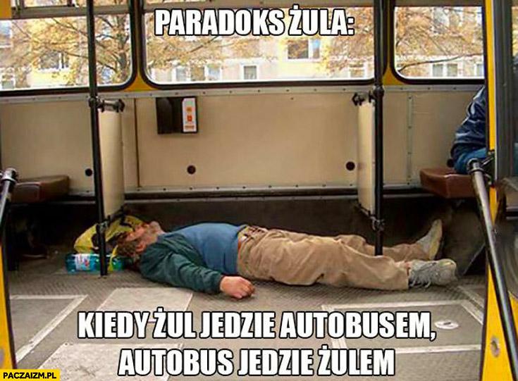 Paradoks żula kiedy żul jedzie autobusem autobus jedzie żulem