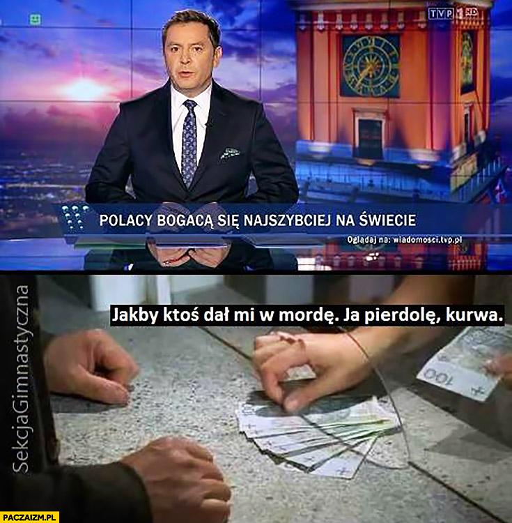 Pasek wiadomości TVP Polacy bogacą się najszybciej na świecie, jakby ktoś dał mi w mordę ja pierdziele kurna sekcja gimnastyczna