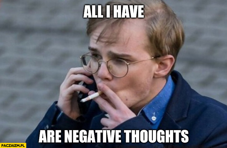 Patkowski all I have are negative thoughts Joker pali papierosa fajkę