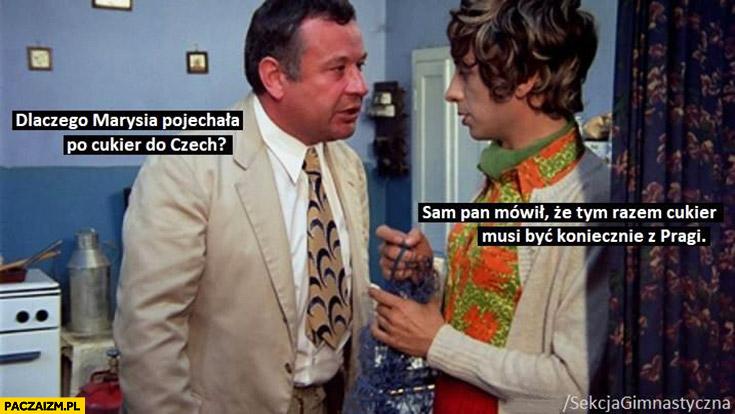Patryk Jaki dlaczego Marysia pojechała po cukier do Czech? Sam Pan mówił, że tym razem cukier musi być koniecznie z Pragi