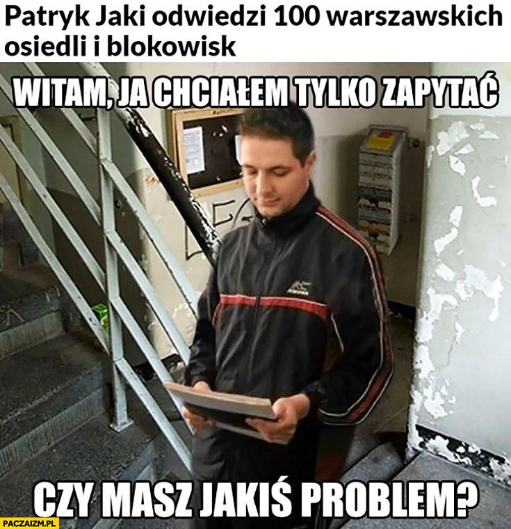 Patryk Jaki odwiedzi 100 warszawskich blokowisk witam chciałem tylko zapytać czy masz jakiś problem?