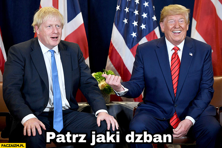 Patrz jaki dzban Boris Johnson Donald Trump