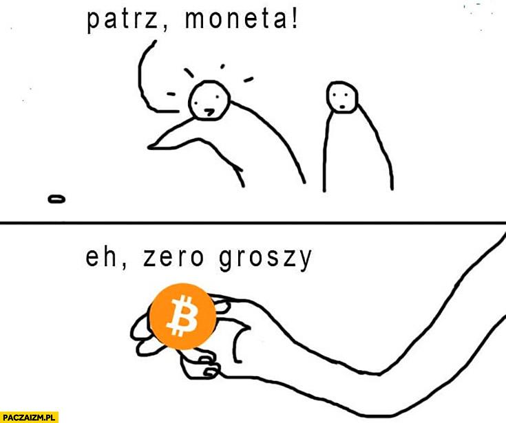 Patrz moneta, eh zero groszy Bitcoin