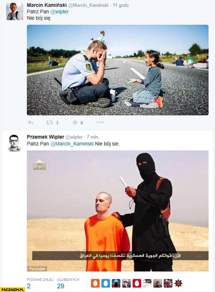 Patrz pan Wipler nie bój się, patrz Pan Marek Kamiński nie bój się imigranci dziewczynka ISIS