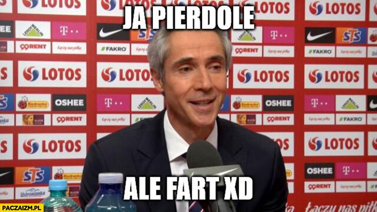 Paulo Sousa ja pierdolę ale fart