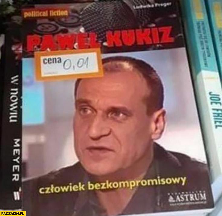 Paweł Kukiz książka człowiek bezkompromisowy przeceniona na 1 grosz promocja wyprzedaż