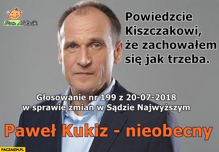 Paweł Kukiz nieobecny na głosowaniu w sprawie zmian w Sądzie Najwyższym powiedzcie Kiszczakowi, że zachowałem się jak trzeba