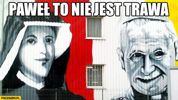 Paweł to nie jest trawa.  Siostra Faustyna Jan Paweł II graffiti obraz malunek fail
