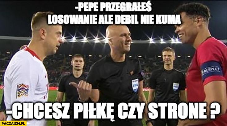 Pepe przegrałeś losowanie ale Grosicki nie kuma chcesz piłkę czy stronę? Mecz Polska-Portugalia