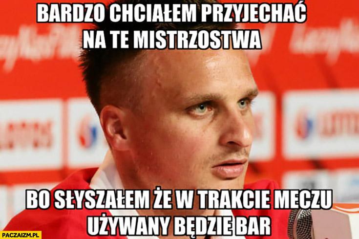 Peszko bardzo chciałem przyjechać na te mistrzostwa bo słyszałem, że w trakcie meczu używany będzie BAR VAR