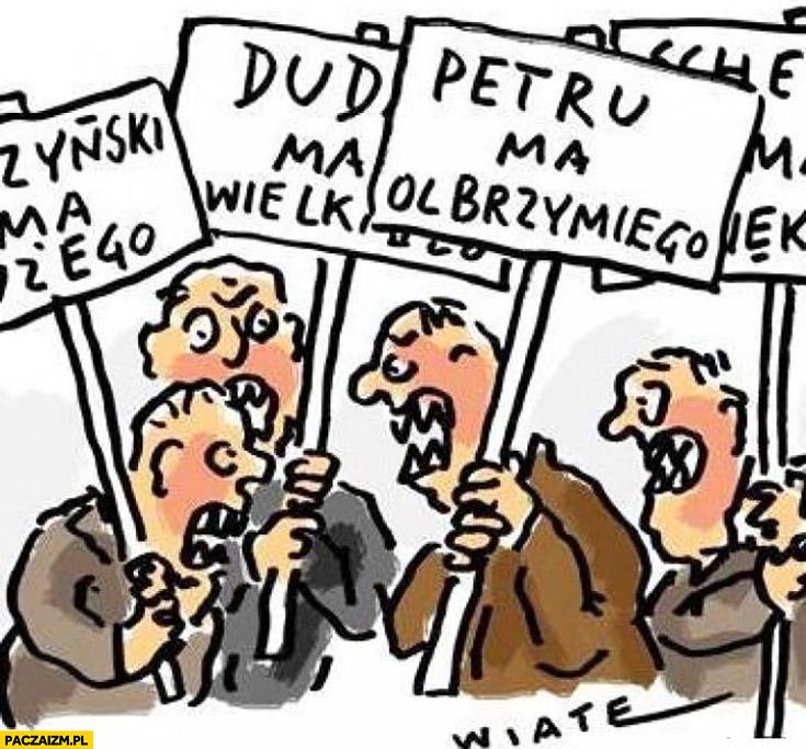 Petru ma olbrzymiego, Duda ma wielkiego, Kaczyński ma dużego transparenty kłótnia