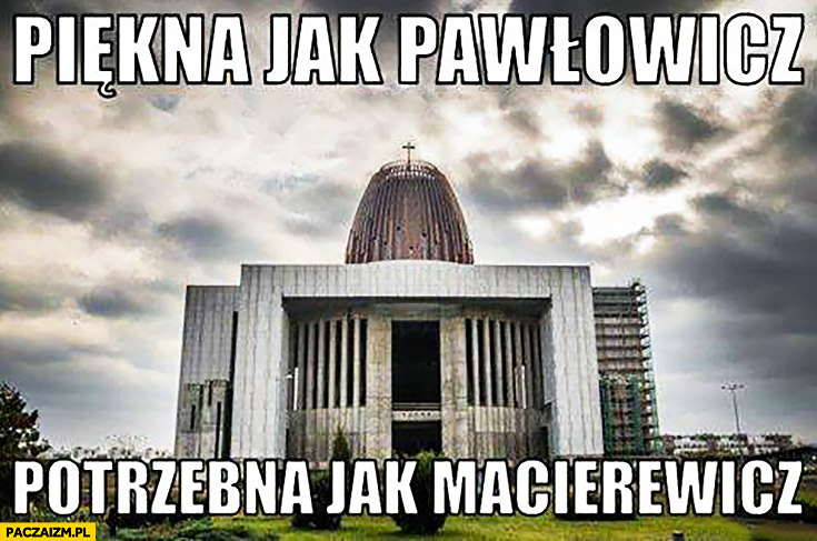 Piękna jak Pawłowicz, potrzebna jak Macierewicz Świątynia Opatrzności