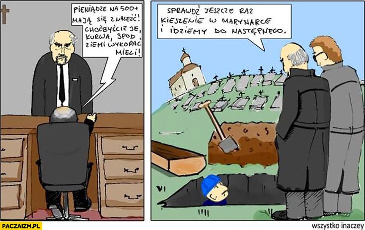 Pieniądze na 500 plus maja się znaleźć choćbyście je spod ziemi wykopać mieli Macierewicz Kaczyński kopią na cmentarzu