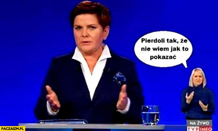 Pierdzieli tak, że nie wiem jak to pokazać Beata Szydło tłumacz migowy
