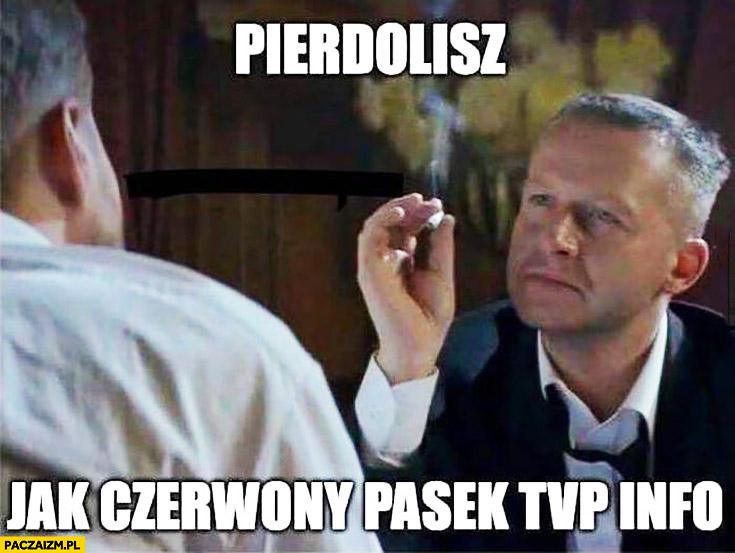 Pierdzielisz jak czerwony pasek TVP Info Bogusław Linda