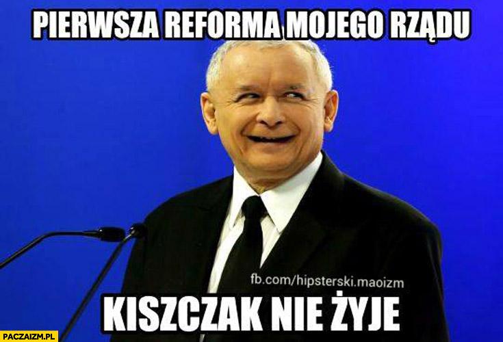 Pierwsza reforma mojego rządu Kiszczak nie żyje Kaczyński