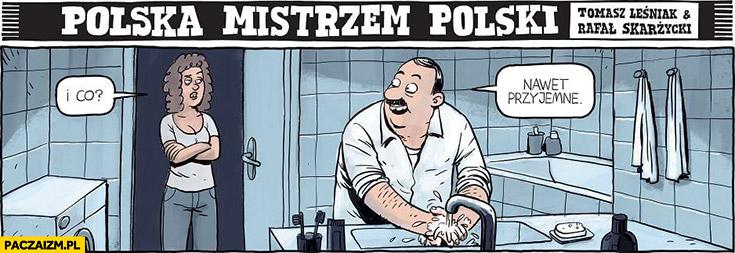 Pierwszy raz myje ręce, i co? Nawet przyjemne polska mistrzem polski