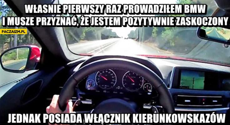 Pierwszy raz prowadziłem BMW jestem pozytywnie zaskoczony jednak posiada włącznik kierunkowskazów