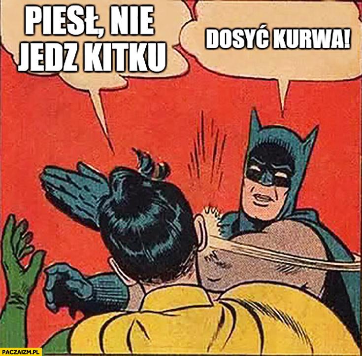 Piesł nie jedz kitku dosyć kurna mem Batman Robin