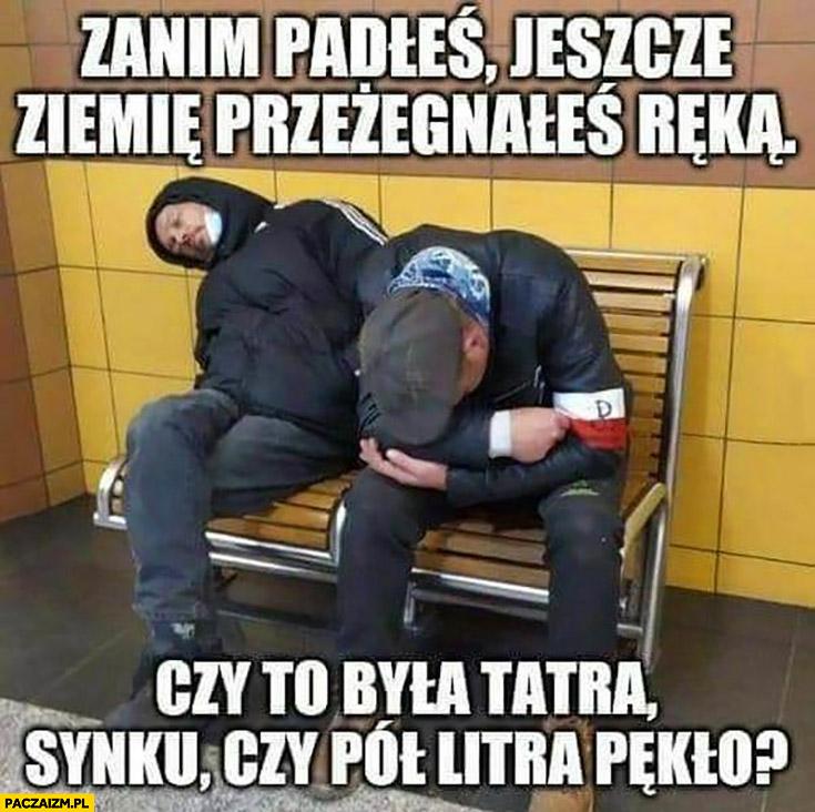 Pijani narodowcy zanim padłeś jeszcze ziemie przeżegnałeś ręka czy to była Tatra synku czy pół litra pękło?
